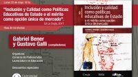 Presentación de Libro: Gabriel Brener y Gustavo Galli (comps) «Inclusión y Calidad como Políticas Educativas de Estado o el mérito como opción única de mercado»